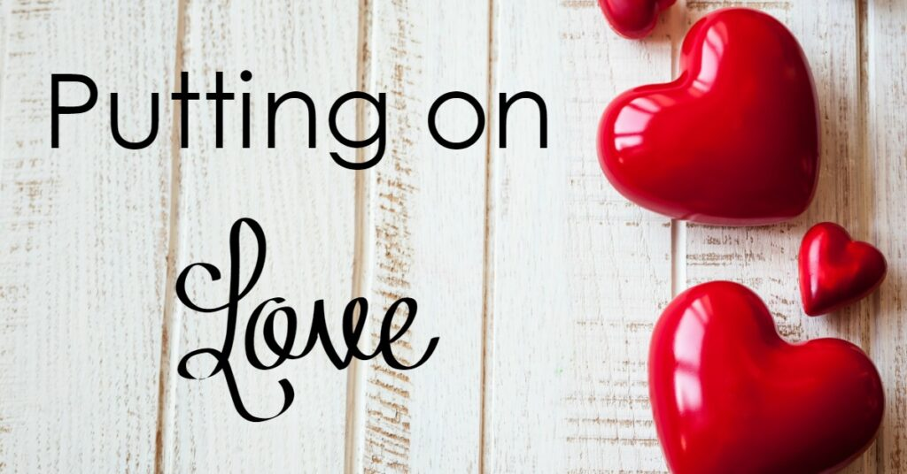 What is love? What does living love out in front of those in our lives look like? God's Word tells us just what putting on love should look like.