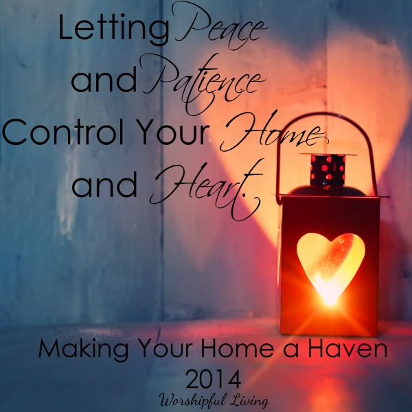 Peace and patience go hand in hand- and in order for it to be in our home, it must be in our hearts.