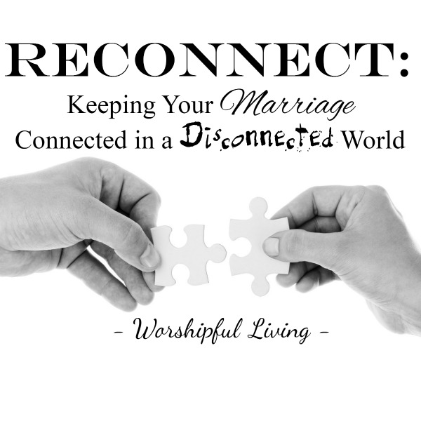 Reconnect: Keeping Your Marriage Connected in a Disconnected World