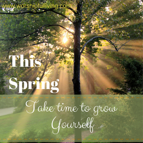 Spring: The Time to Grow Yourself