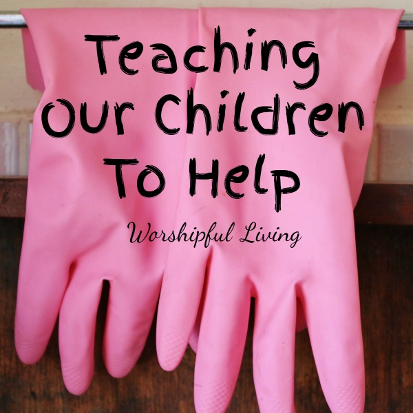 We need to teach our children to be responsible- and that starts by teaching them to help in the home