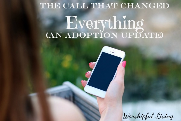 The Call That Changed Everything (An Adoption Update)