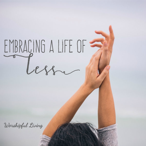 Embracing a Life of Less (With *Free* Printable)