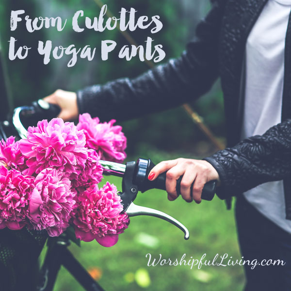 From Culottes to Yoga Pants…