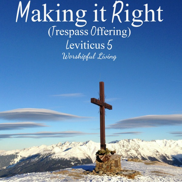 Making It Right (Trespass Offering) – Leviticus 5