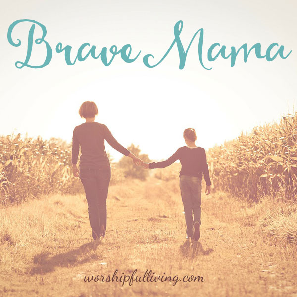 Every day as a mother we are afforded the opportunity to be brave...