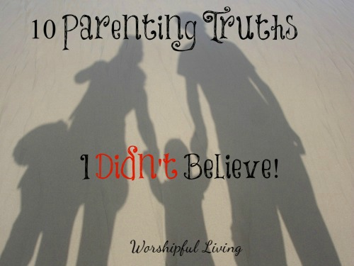 10 Parenting Truths I Didn't Believe