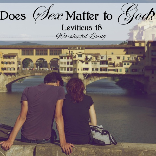 Do you think sex matters to God - or is it one area He wants to stay out of? Leviticus 18 gives us a clue!