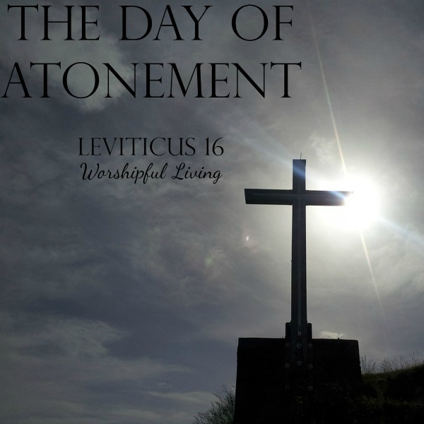 The Day of Atonement – Leviticus 16