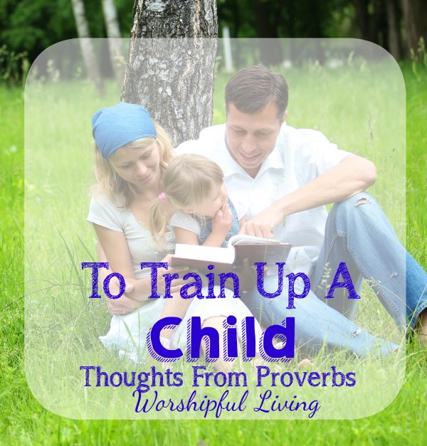 """To Train Up A Child"" is one of the most popular verses used  from scripture for child training. How does it lay out practically?"