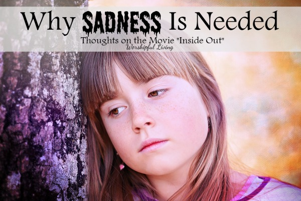 Sadness is needed - but most of us don't like to see it in our children. Here is why we need a little sadness in our life.