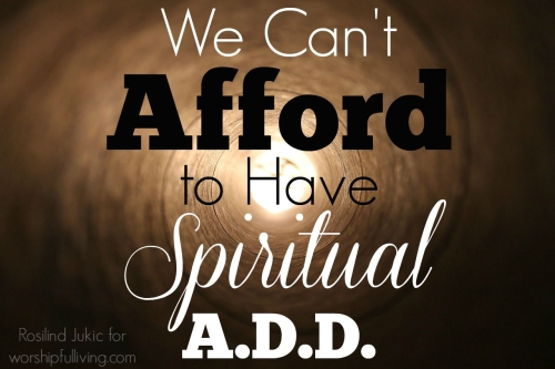 We Can't Afford to Have Spiritual ADD