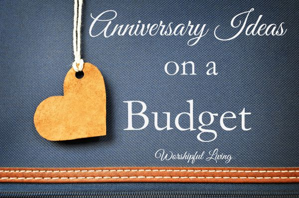 1 Year Wedding Anniversary Dinner Ideas : Anniversary Ideas on a Budget - Worshipful Living
