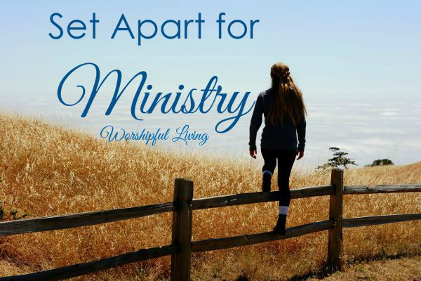 Are you set apart for ministry? We all have a ministry set before us by God!