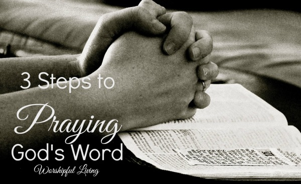 There is power in praying the very Word of God. Here are 3 steps that will help you pray God's Word.