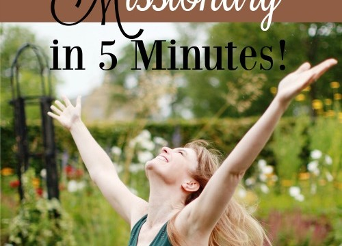 5 Ways You Can Become a Missionary in 5 Minutes