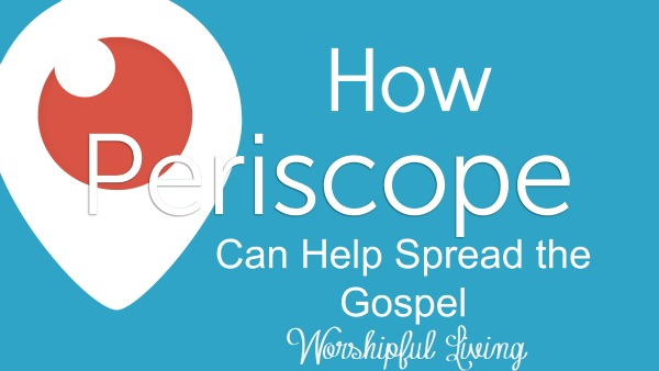 How Periscope Can Help Spread the Gospel