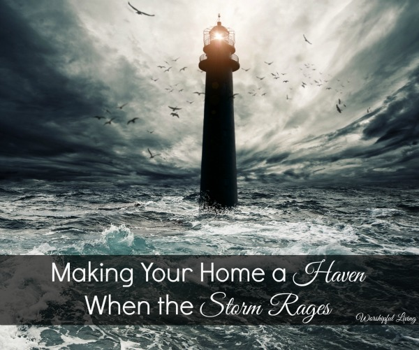 Making our Home a Haven When The Storm Rages
