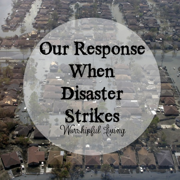 What is our response when disaster strikes? Do we respond or react?