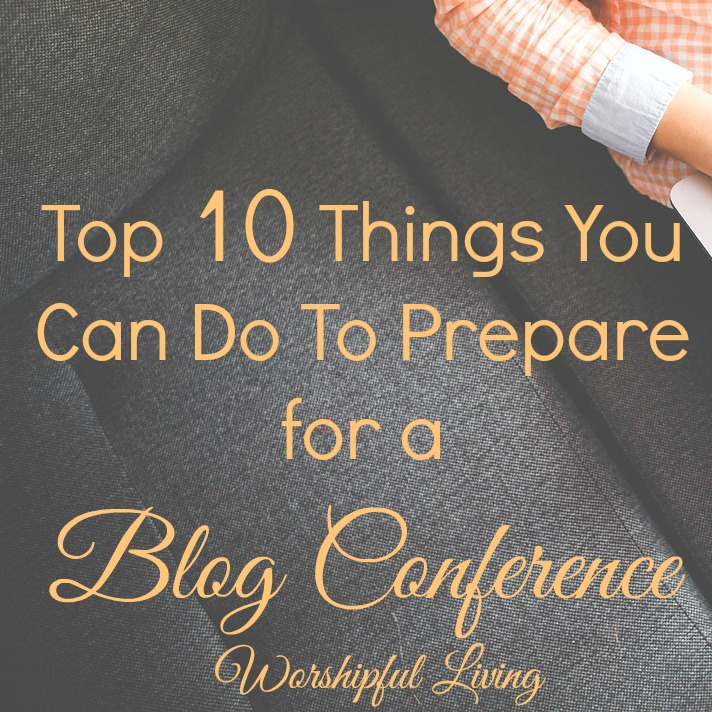 Top 10 Things YOU Can Do To Prepare for a Blog Conference