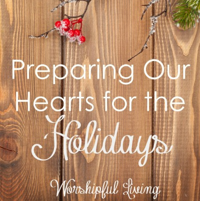 Preparing My Heart For The Holidays Worshipful Living