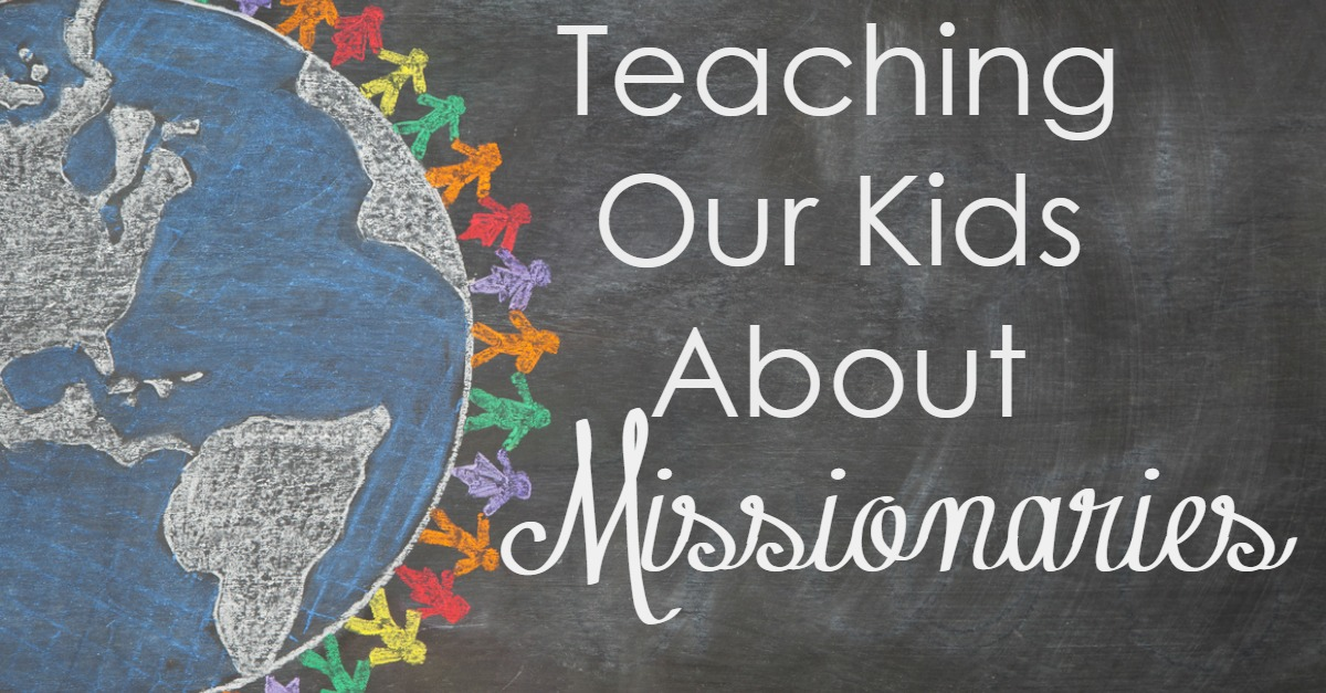 Teaching Your Kids About Missionaries - Worshipful Living