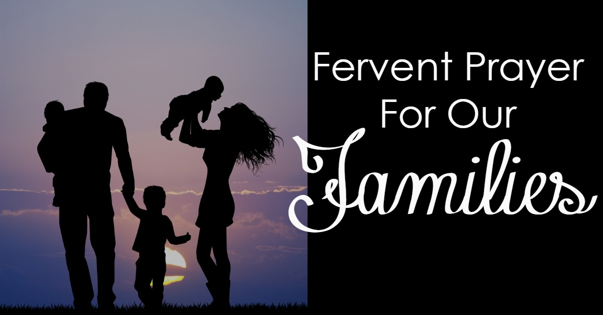 Fervent Prayer For Our Families - Worshipful Living