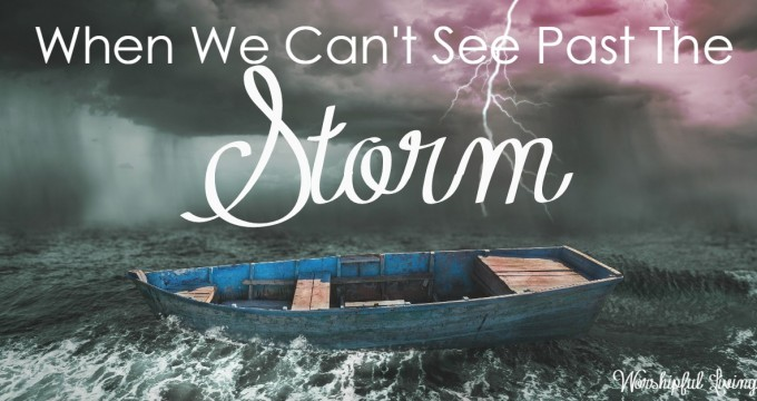 When We Can't See Past The Storm