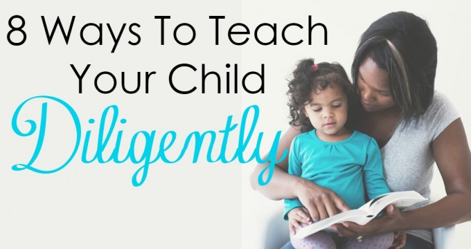 8 Ways To Teach Your Child Diligently