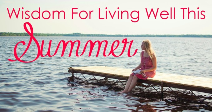 Wisdom for Living Well This Summer