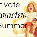 Redeem some time with your children this summer and make it a point to help cultivate strong, Biblical character!