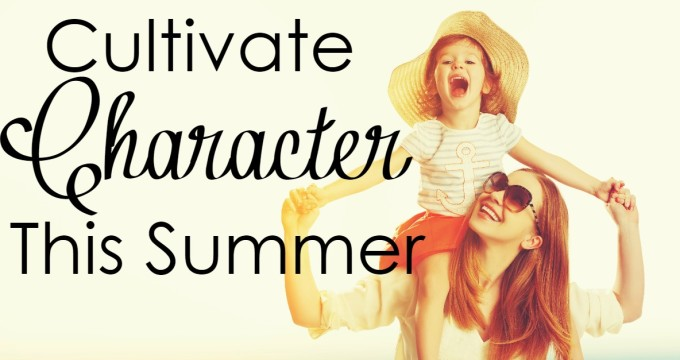 Cultivate Character This Summer