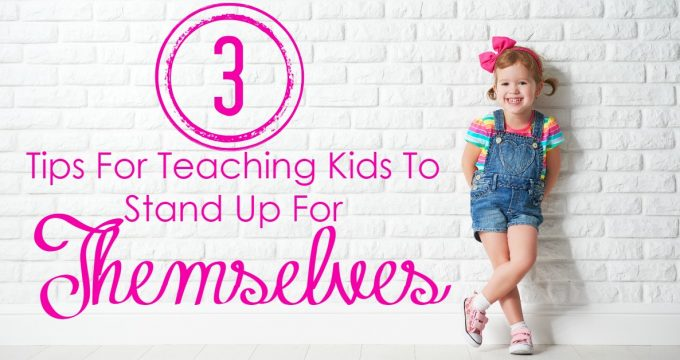 3 Tips to Help Our Kids Stand Up For Themselves