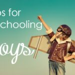 Tips for Homeschooling Boys