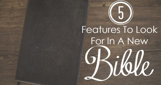 5 Features To Look For In A New Bible