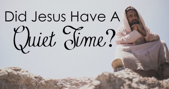 Did Jesus Have Quiet Time