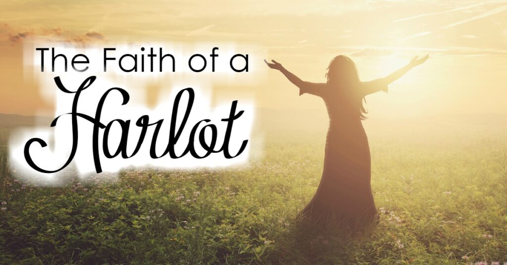 "We have often heard the sayings, ""The faith of a child"" or ""Have a mustard seed of faith"". Today, I want to encourage you to have the faith of a harlot."