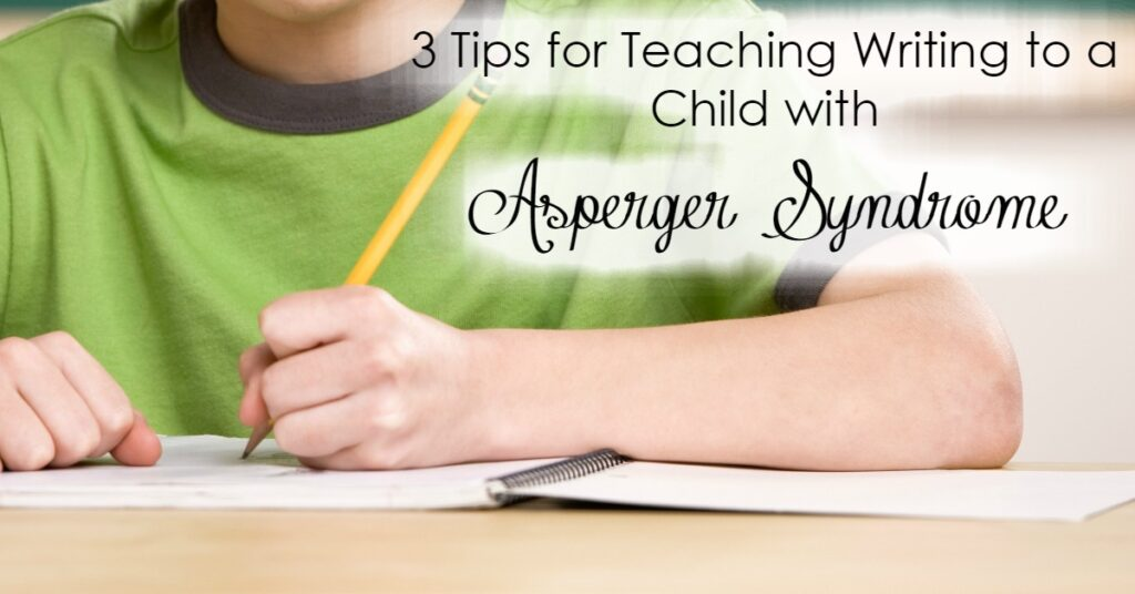 If you have a child with Asperger Syndrome, you know that school can be hard. Teaching writing can be the hardest. Here are 3 tips to make that process a little easier!