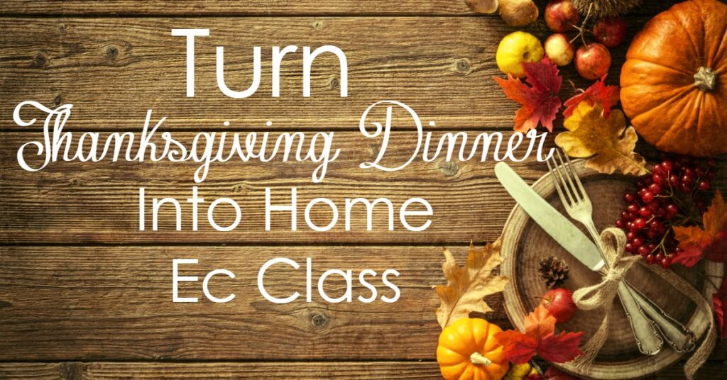 The holidays can be a hard time to homeschool. Turn preparing for Thanksgiving Dinner can be turned into home ec class! Here is how!