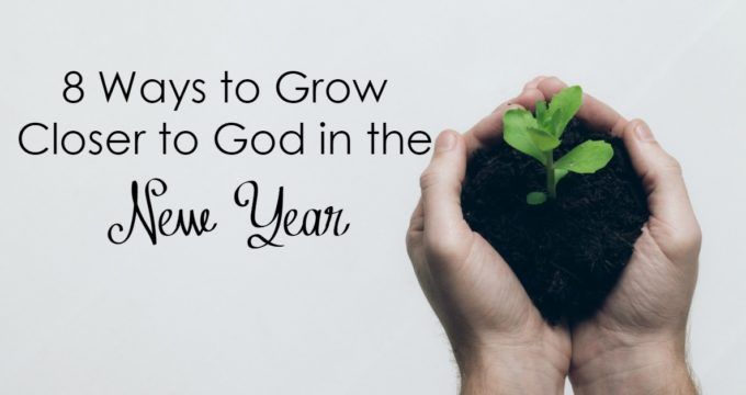 Wanting to grow closer to God in the New Year? Here are 8 ways that you can be sure your relationship with God grows deeper in the New Year!