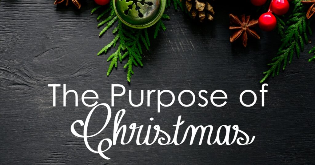 Christmas has a purpose. When we get our hearts refocused on the purpose of Christmas, it will change our Christmas.