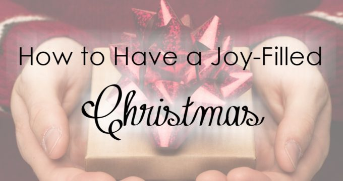 Are you wanting to have a joy-filled Christmas? Here are some practical steps to have joy from the inside out!
