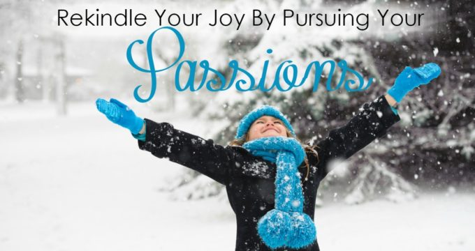 Rekindling Joy By Pursuing Our Passions