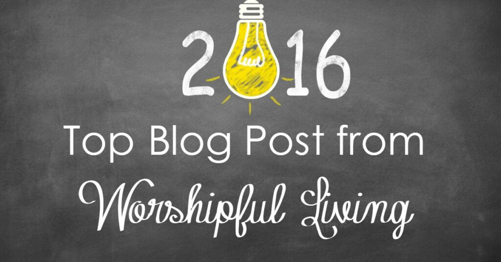 Looking for some of the best Worshipful Living has to offer? These post are sure to help you grow! Here are the top post from 2016 from Worshipful Living!