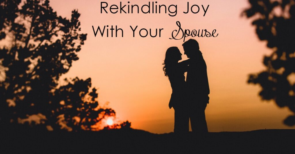 Are you wanting to rekindle the joy in your marriage? Start by rekindling the fire for your relationship - the most important earthly relationship you have!