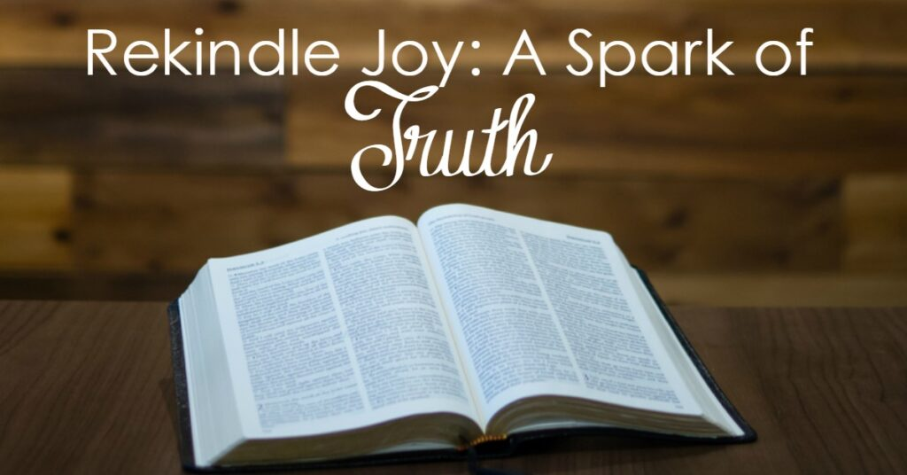 Looking to Rekindle Joy?Do so with the Truth!Here are five scriptures that have helped me refocus on glimpses of grace and receive His joy.