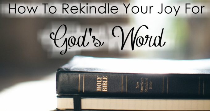 How to Rekindle Your Joy For God's Word