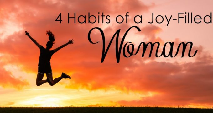 4 Habits of a Joy-Filled Woman