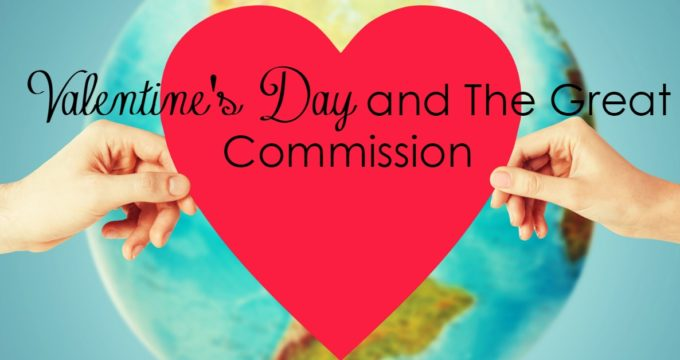 Valentine's Day and the Great Commission