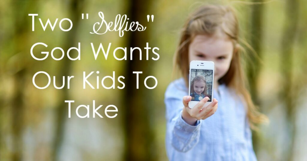 2 Selfies God Wants Our Kids to Take